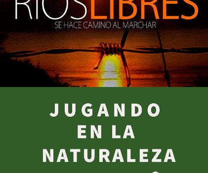 Ríos libres / Jugando en la naturaleza